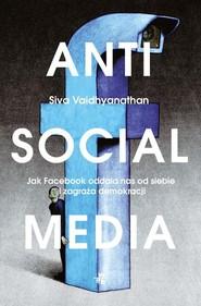 okładka Antisocial Media, Książka | Vaidhyanathan Siva