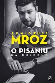 okładka O pisaniu Na chłodno., Książka | Mróz Remigiusz