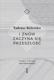 okładka I znów zaczyna się przeszłość, Książka | Różewicz Tadeusz
