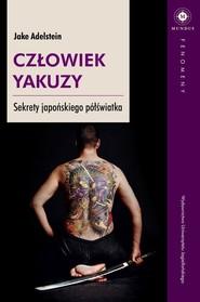 okładka Człowiek Yakuzy Sekrety japońskiego półświatka, Książka | Adelstein Jake