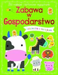 okładka Zabawa w gospodarstwo Książeczka z 250 naklejkami, Książka |