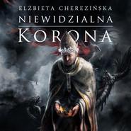 okładka Niewidzialna korona DODRUK, Audiobook | Elżbieta Cherezińska