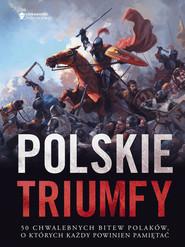 okładka Polskie triumfy. 50 chwalebnych bitew z naszej historii, Książka | zbiorowy Autor