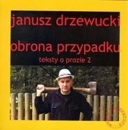 okładka Obrona przypadku Teksty o prozie 2, Książka | Drzewucki Janusz