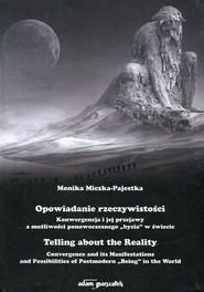 okładka Opowiadanie rzeczywistości Konwergencja i jej przejawy a możliwości ponowoczesnego bycia w świecie, Książka   Miczka-Pajestka Monika