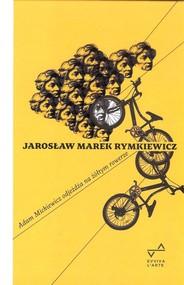 okładka Adam Mickiewicz odjeżdża na żółtym rowerze, Książka | Jarosław Marek Rymkiewicz