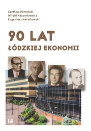 okładka 90 lat łódzkiej ekonomii, Książka   Czesław Domański, Witold Kasperkiewicz, Kwiat