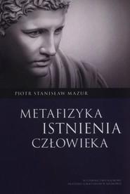 okładka Metafizyka istnienia człowieka, Książka   Piotr Stanisław Mazur