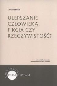 okładka Ulepszanie człowieka Fikcja czy rzeczywistość?, Książka   Hołub Grzegorz