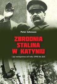 okładka Zbrodnia Stalina w Katyniu i jej następstwa od roku 1940 do dziś, Książka   Peter Johnsson