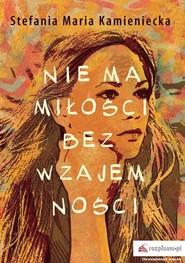 okładka Nie ma miłości bez wzajemności, Książka   Stefania Maria Kamieniecka