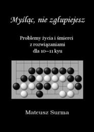 okładka Myśląc nie zgłupiejesz 10-11 kyu, Książka   Surma Mateusz