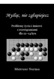 okładka Myśląc nie zgłupiejesz 12-14 kyu, Książka   Surma Mateusz
