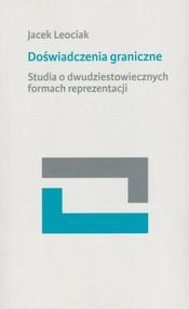 okładka Doświadczenia graniczne Studia o dwudziestowiecznych formach reprezentacji, Książka | Leociak Jacek