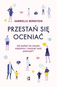 okładka Przestań się oceniać Jak pozbyć się nawyku osądzania i rozwinąć swój potencjał, Książka | Bernstein Gabrielle