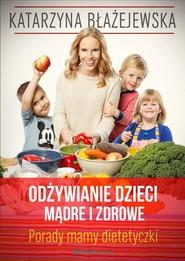 okładka Katarzyna Błażejewska. Odżywianie dzieci mądre i zdrowe. Porady mamy dietetyczki, Książka   Eliza Piotrowska