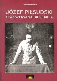 okładka Józef Piłsudski Sfałszowana biografia, Książka   Ciołkowski Tomasz