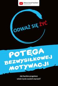 okładka Odważ się żyć Potęga bezwysiłkowej motywacji, Książka | Piątkowski Dawid