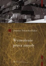 okładka Wyzwolenie przez zmysły, Książka   Tokarska-Bakir Joanna