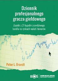 okładka Dziennik profesjonalnego gracza giełdowego Zapiski z 21 tygodni prawdziwego handlu na rynkach walut i towarów, Książka   Brandt Peter