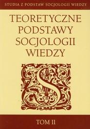 okładka Teoretyczne podstawy socjologii wiedzy Tom 2, Książka  