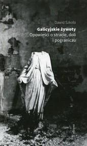 okładka Galicyjskie żywoty Opowieści o stracie doli i pograniczu, Książka | Szkoła Dawid