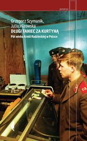 okładka Długi taniec za kurtyną Pół wieku armii radzieckiej w Polsce, Książka | Grzegorz Szymanik, Julia Wizowska