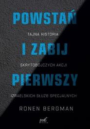 okładka Powstań i zabij pierwszy Tajna historia zabójstw izraelskich służb specjalnych, Książka | Bergman Ronen