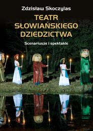 okładka Teatr słowiańskiego dziedzictwa Scenariusze i spektakle, Książka   Skoczylas Zdzisław