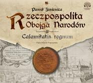 okładka Rzeczpospolita obojga narodów. Calamitatis regnum., Audiobook | Paweł Jasienica