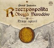 okładka Rzeczpospolita obojga narodów. Dzieje agonii, Audiobook | Paweł Jasienica