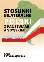 okładka Stosunki bilateralne Polski z państwami andyjskimi 1918-2018, Książka   Ratke-Majewska Anna