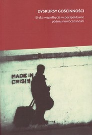 okładka Dyskursy gościnności Etyka współbycia w perspektywie późnej nowoczesności, Książka |