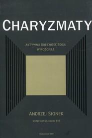 okładka Charyzmaty Aktywna obecność Boga w kościele, Książka | Andrzej Sionek, Grzegorz Ryś