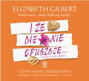 okładka I że cię nie opuszczę..., Audiobook   Elizabeth Gilbert