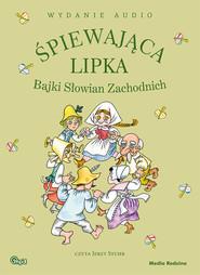 okładka Śpiewająca lipka. Bajki Słowian Zachodnich. Audiobook - mp3 download, Audiobook  