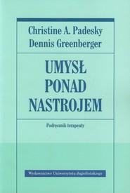okładka Umysł ponad nastrojem Podręcznik terapeuty, Książka   Christine A. Padesky, Dennis Greenberger