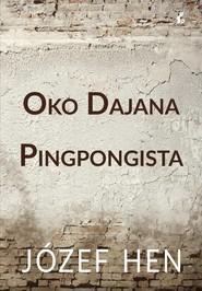 okładka Oko Dajana Pingpongista, Książka   Hen Józef
