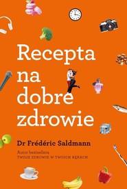 okładka Recepta na dobre zdrowie, Książka   Saldmann Frederic