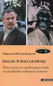 okładka Dialog w roli głównej Polszczyzna we współczesnym kinie na przykładzie wybranych autorów, Książka   Miławska-Ratajczak Małgorzata