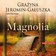 okładka Magnolia, Audiobook | Grażyna Jeromin-Gałuszka