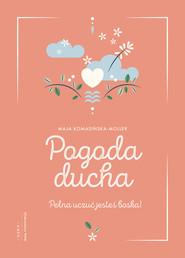 okładka Pogoda ducha Pełna uczuć jesteś boska!, Książka   Komasińska-Moller Maja