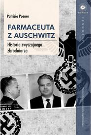 okładka Farmaceuta z Auschwitz Historia zwyczajnego zbrodniarza, Książka | Posner Patricia