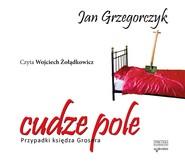 okładka Cudze pole. Przypadki księdza Grosera. audiobook, Audiobook | Jan Grzegorczyk