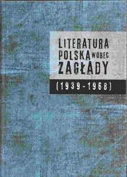 okładka Literatura polska wobec Zagłady (1939-1968), Książka |