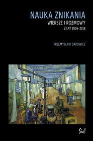 okładka Nauka znikania, Książka   Dakowicz Przemysław