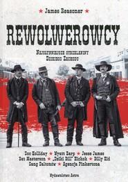 okładka Rewolwerowcy Najsłynniejsze strzelaniny Dzikiego Zachodu, Książka | Reasoner James