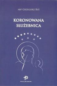 okładka Koronowana Służebnica, Książka | Ryś Grzegorz