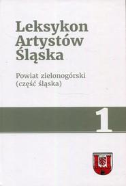 okładka Leksykon Artystów Śląska Tom 1 Powiat zielonogórski część śląska, Książka |