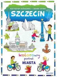 okładka Szczecin Kolorowy portret miasta, Książka | Wiśniewski Krzysztof